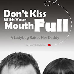 Book Title: Don't Kiss With Your Mouth Full