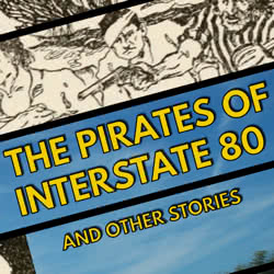 Book Title: The Pirates of Interstate 80 and Other Stories